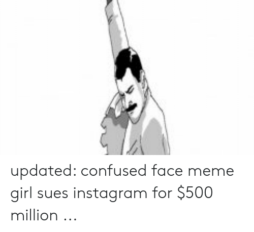 Sues Instagram: updated: confused face meme girl sues instagram for $500 million ...