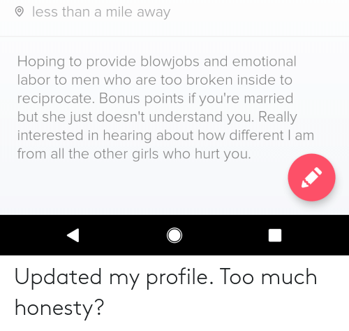 Too Much: Updated my profile. Too much honesty?