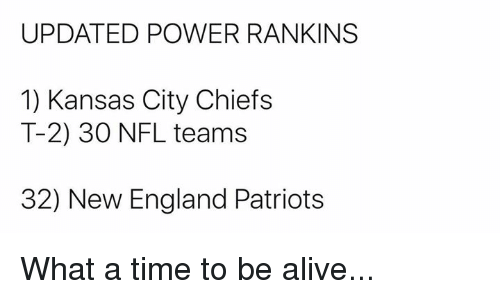 Kansas City Chiefs: UPDATED POWER RANKINS  1) Kansas City Chiefs  T-2) 30 NFL teams  32) New England Patriots What a time to be alive...