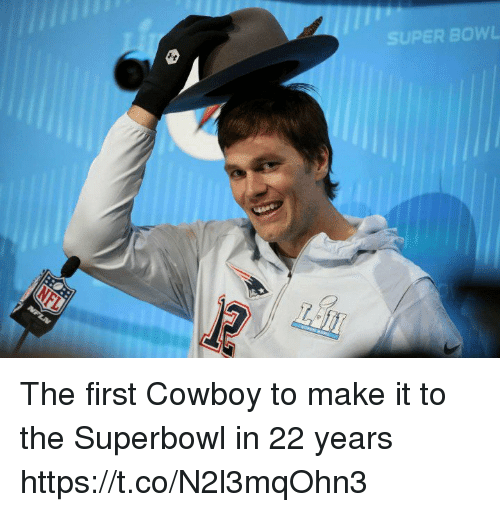 Tom Brady, Superbowl, and Cowboy: UPER BOWL The first Cowboy to make it to the Superbowl in 22 years https://t.co/N2l3mqOhn3