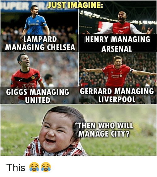 Giggs: UPERJUST IMAGINE:  Fly  LAMPARD  MANAGING CHELSEA  HENRY MANAGING  ARSENAL  GIGGS MANAGING  UNITED  GERRARD MANAGING  LIVERPO0L  *THEN WH  MANAGE CITY? This 😂😂
