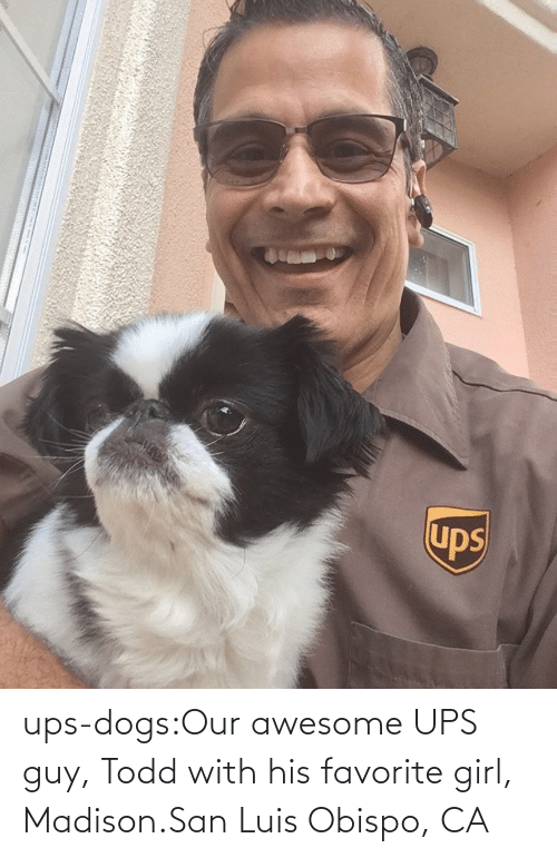 todd: ups-dogs:Our awesome UPS guy, Todd with his favorite girl, Madison.San Luis Obispo, CA