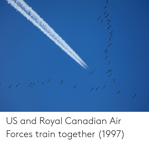Train, Canadian, and Air: US and Royal Canadian Air Forces train together (1997)