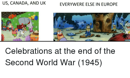 Canada, Europe, and World: US, CANADA, AND UK  EVERYWERE ELSE IN EUROPE Celebrations at the end of the Second World War (1945)