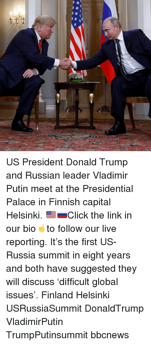 us president: US President Donald Trump and Russian leader Vladimir Putin meet at the Presidential Palace in Finnish capital Helsinki. 🇺🇸🇷🇺Click the link in our bio☝️to follow our live reporting. It's the first US-Russia summit in eight years and both have suggested they will discuss 'difficult global issues'. Finland Helsinki USRussiaSummit DonaldTrump VladimirPutin TrumpPutinsummit bbcnews