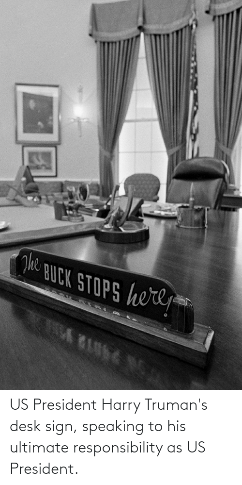 us president: US President Harry Truman's desk sign, speaking to his ultimate responsibility as US President.