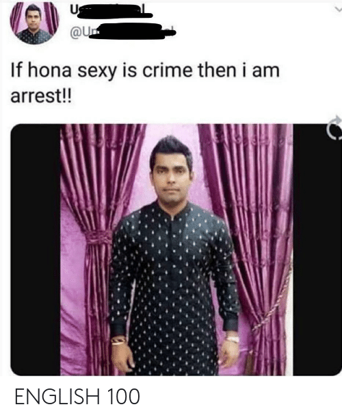 Hona: Us  @U.  If hona sexy is crime then i am  arrest!! ENGLISH 100