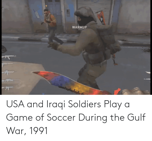 Play A Game: USA and Iraqi Soldiers Play a Game of Soccer During the Gulf War, 1991
