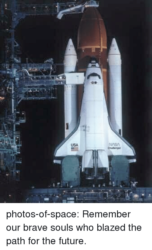 Future, Tumblr, and Blog: USA  Challanga photos-of-space:  Remember our brave souls who blazed the path for the future.