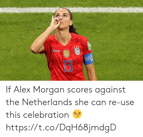 Netherlands: uSA  LIVIE  FaOTBA If Alex Morgan scores against the Netherlands she can re-use this celebration 😏 https://t.co/DqH68jmdgD