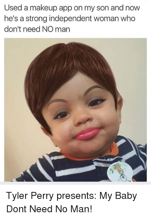 Tyler Perry: Used a makeup app on my son and now  he's a strong independent woman who  don't need NO man Tyler Perry presents: My Baby Dont Need No Man!