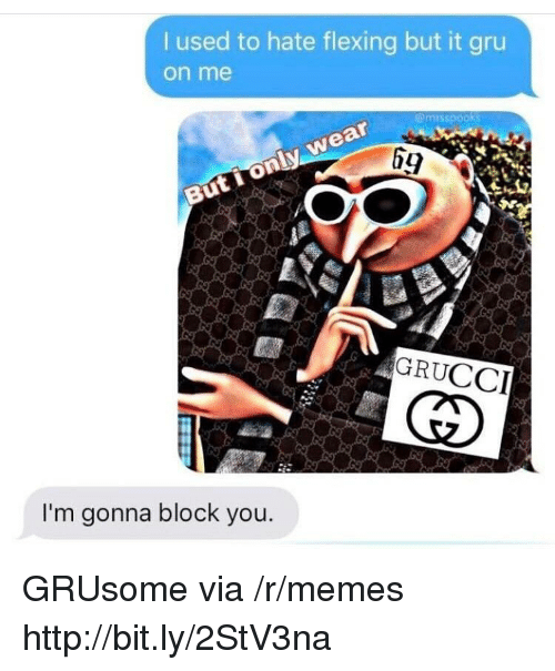Memes, Gru, and Http: used to hate flexing but it gru  on me  emrsspooks  69  GRUCCI  I'm gonna block you. GRUsome via /r/memes http://bit.ly/2StV3na