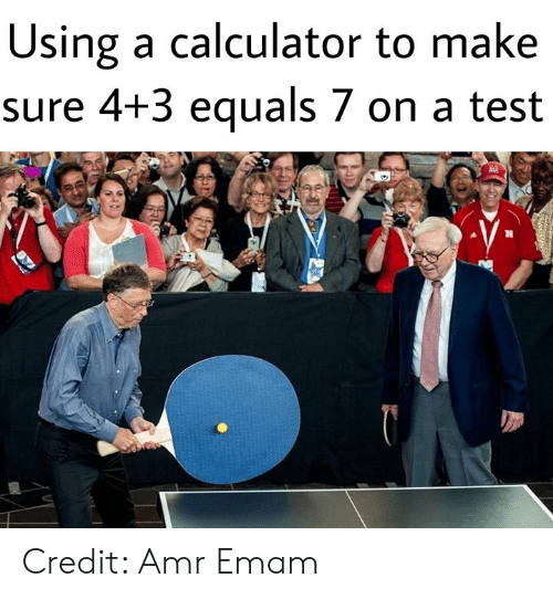 amr: Using a calculator to make  sure 4+3 equals 7 on a test Credit: Amr Emam
