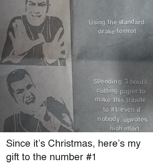 Christmas, Drake, and Paper: Using the standard  drake fo rmat  Spending 3 hours  cutting paper to  make this tribute  to #1 even if  nobody upvotes  high effort Since it's Christmas, here's my gift to the number #1