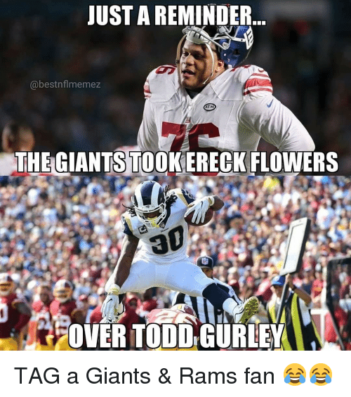 gurley: UST A REMINDER  @bestnflmemez  AT  THEGIANTS TOOKERECK FLOWERS  FOVER TODD GURLEY TAG a Giants & Rams fan 😂😂
