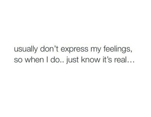 Express, Real, and Just: usually don't express my feelings,  so when I do.. just know it's real..
