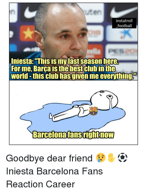 """iniesta: uten  instatroll  football  Iniesta: """"This is mylast season here.  For me, Barca is thebestclub inthe  world -this club hasgiven me everythings  C B  Barcelonafansrighinow  NOW Goodbye dear friend 😢✋⚽️ Iniesta Barcelona Fans Reaction Career"""