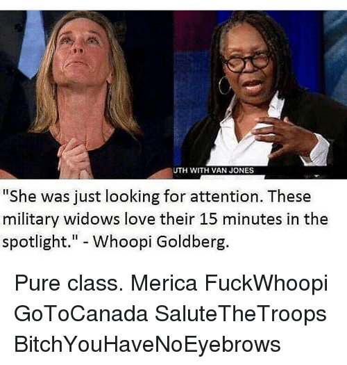 """Whoopy: UTH WITH VAN JONES  """"She was just looking for attention. These  military widows love their 15 minutes in the  spotlight  Whoopi Goldberg Pure class. Merica FuckWhoopi GoToCanada SaluteTheTroops BitchYouHaveNoEyebrows"""