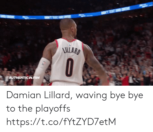 waving: UTHENTICL Damian Lillard, waving bye bye to the playoffs https://t.co/fYtZYD7etM