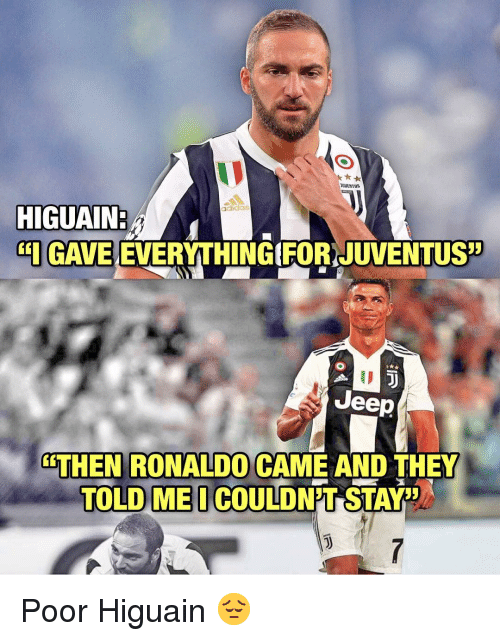 Adidas, Memes, and Ronaldo: UUENTUS  adidas  HIGUAIN:  GAVE EVERYTHINGIFORJUVENTUS  ID  ueep  THEN RONALDO CAME AND THEY  TOLD İ,,  MEO COULDNFT STAY Poor Higuain 😔