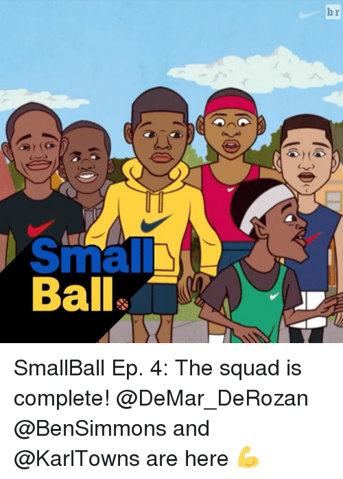 DeMar DeRozan, Sports, and Eps: v)  0(  br  Small SA  Balls SmallBall Ep. 4: The squad is complete! @DeMar_DeRozan @BenSimmons and @KarlTowns are here 💪