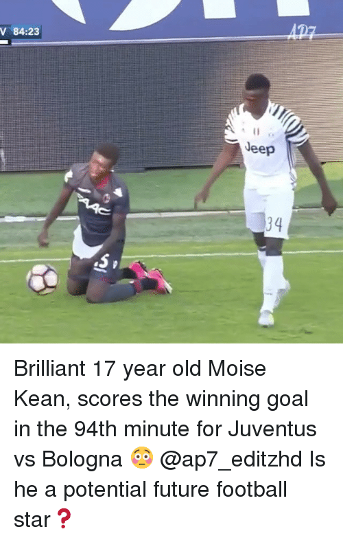 keane: V 84:23  Jeep Brilliant 17 year old Moise Kean, scores the winning goal in the 94th minute for Juventus vs Bologna 😳 @ap7_editzhd Is he a potential future football star❓