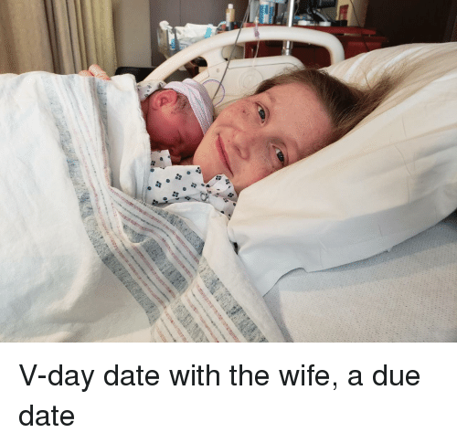 due date: V-day date with the wife, a due date