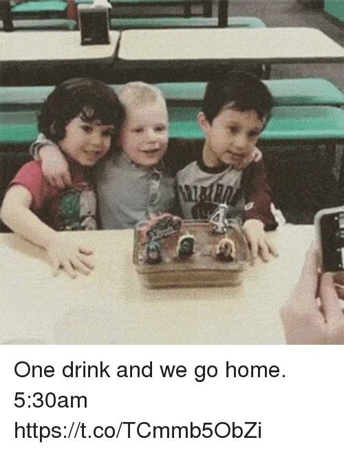 One Drink And We Go Home: V- One drink and we go home. 5:30am https://t.co/TCmmb5ObZi