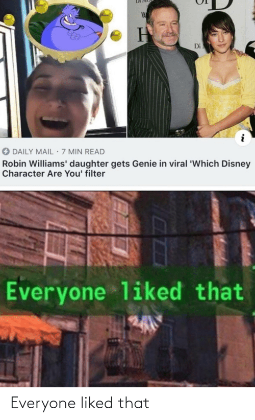 Robin Williams: VA  Di  O DAILY MAIL 7 MIN READ  Robin Williams' daughter gets Genie in viral 'Which Disney  Character Are You' filter  Everyone liked that Everyone liked that
