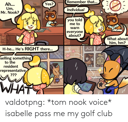Voice: valdotpng:  *tom nook voice* isabelle pass me my golf club