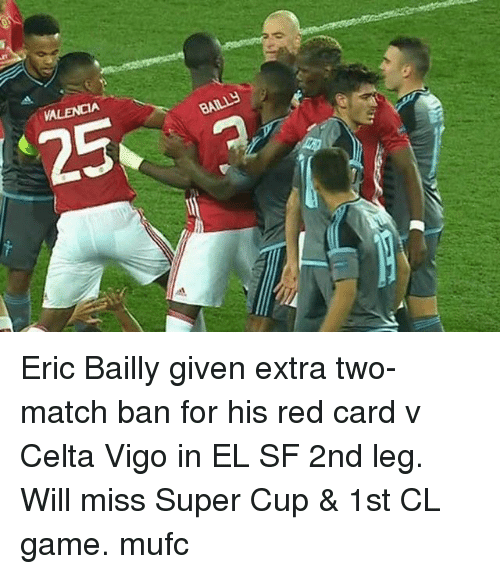 red card: VALENCIA  25  BALLY Eric Bailly given extra two-match ban for his red card v Celta Vigo in EL SF 2nd leg. Will miss Super Cup & 1st CL game. mufc