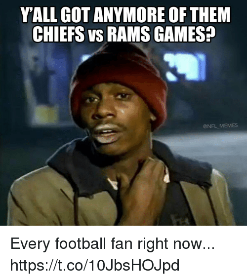 Football, Memes, and Nfl: V'ALL GOT ANYMORE OF THEM  CHIEFS VS RAMS GAMES?  @NFL MEMES Every football fan right now... https://t.co/10JbsHOJpd
