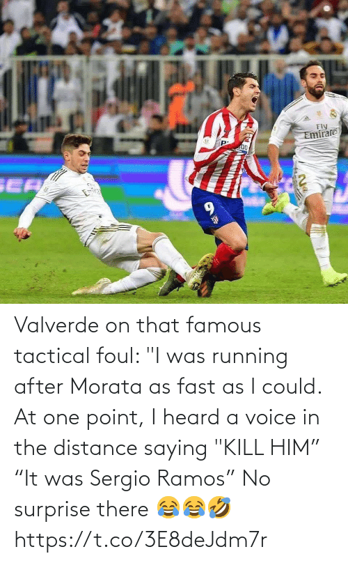 """soccer: Valverde on that famous tactical foul:   """"I was running after Morata as fast as I could. At one point, I heard a voice in the distance saying """"KILL HIM""""  """"It was Sergio Ramos"""" No surprise there 😂😂🤣 https://t.co/3E8deJdm7r"""