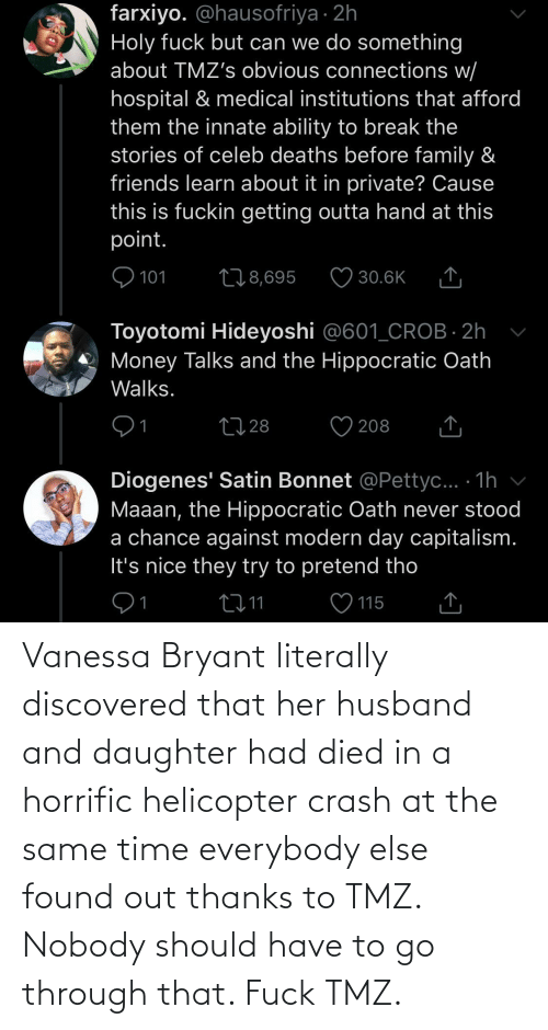 Died: Vanessa Bryant literally discovered that her husband and daughter had died in a horrific helicopter crash at the same time everybody else found out thanks to TMZ. Nobody should have to go through that. Fuck TMZ.