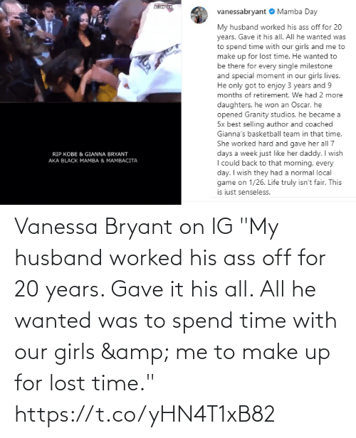 "Worked: Vanessa Bryant on IG  ""My husband worked his ass off for 20 years. Gave it his all. All he wanted was to spend time with our girls & me to make up for lost time."" https://t.co/yHN4T1xB82"