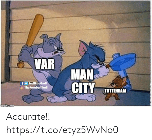 Memes, 🤖, and Tottenham: VAR  MAN  TrollFootball  O TheFootballTroll  TOTTENHAM Accurate!! https://t.co/etyz5WvNo0