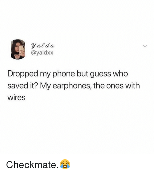 Phone, Guess, and Guess Who: Vatda  @yaldxx  Dropped my phone but guess who  saved it? My earphones, the ones with  Wires Checkmate.😂