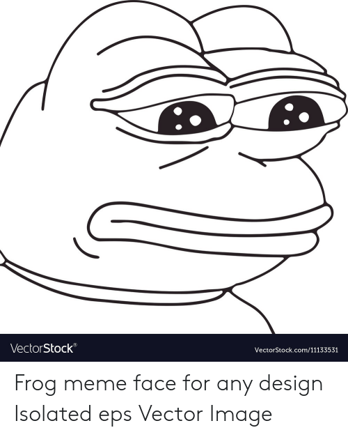 Any Design: VectorStock®  VectorStock.com/11133531 Frog meme face for any design Isolated eps Vector Image