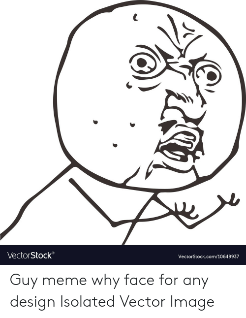 Any Design: VectorStock  (RI  VectorStock.com/10649937 Guy meme why face for any design Isolated Vector Image