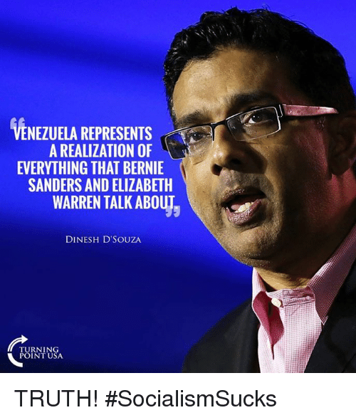Elizabeth Warren: VENEZUELA REPRESENTS  A REALIZATION OF  EVERYTHING THAT BERNIE  SANDERS AND ELIZABETH  WARREN TALK ABOUT  DINESH D'SOUZA  TURNING  POINT USA TRUTH! #SocialismSucks