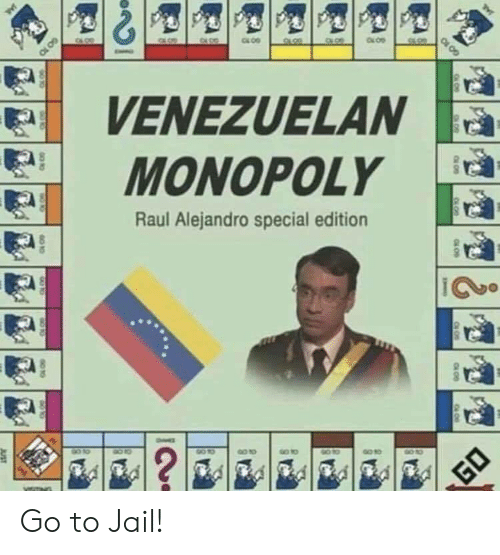 Jail, Monopoly, and Raul: VENEZUELAN  MONOPOLY  Raul Alejandro special edition  |io  90 10  ?  GO  JUST  6O 10  SAL Go to Jail!