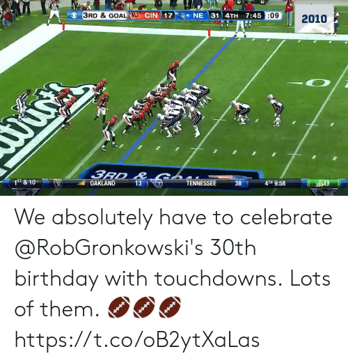 Tennessee: VEO&COALLİ) CIN) 1 7.@e NE 3114TH  3RD & GOAL  7:45:0  :09  ST & 10  TENNESSEE We absolutely have to celebrate @RobGronkowski's 30th birthday with touchdowns.  Lots of them. 🏈🏈🏈 https://t.co/oB2ytXaLas