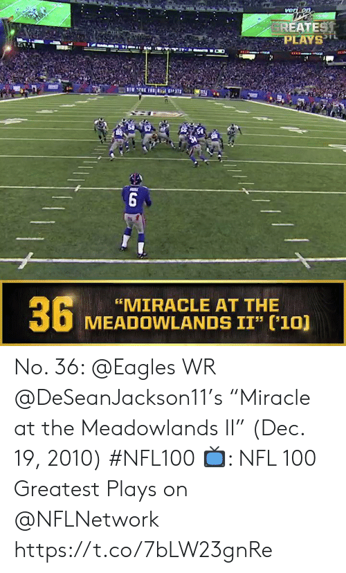 "Philadelphia Eagles, Memes, and Nfl: verik on  REATEST  PLAYSL  6  36  ""MIRACLE AT THE  MEADOWLANDS II"" ('10) No. 36: @Eagles WR @DeSeanJackson11's ""Miracle at the Meadowlands II"" (Dec. 19, 2010) #NFL100  📺: NFL 100 Greatest Plays on @NFLNetwork https://t.co/7bLW23gnRe"