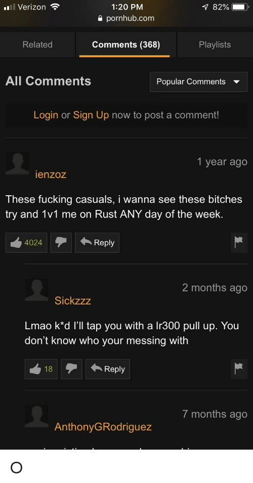 Fucking Casuals: Verizon  1:20 PM  a pornhub.com  Related  Comments (368)  Playlists  All Comments  Popular Comments  Login or Sign Up now to post a comment!  1 year ago  ienzoz  These fucking casuals, i wanna see these bitches  try and 1v1 me on Rust ANY day of the week.  4024Reply  2 months ago  Sickzzz  Lmao k*d I'll tap you with a Ir300 pull up. You  don't know who your messing with  7 months ago  AnthonyGRodriguez