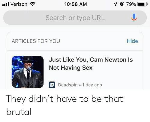 Cam Newton, Funny, and Sex: Verizon  10:58 AM  17 79%  Search or type URL  ARTICLES FOR YOU  Hide  Just Like You, Cam Newton Is  Not Having Sex  D Deadspin 1 day ago They didn't have to be that brutal