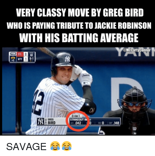 Mlb, Savage, and Jackie Robinson: VERY CLASSY MOVE BYGREGBIRD  WHO IS PAYING TRIBUTETO JACKIE ROBINSON  WITH HIS BATTINGAVERAGE  @McCarty Connor  STL O  NYY 1 0-1  O FOR 1  GREG  n STRIKEOUT IN  T  BIRD  148  042  D SAVAGE 😂😂
