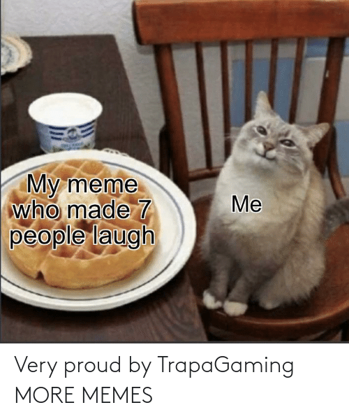 alt: Very proud by TrapaGaming MORE MEMES