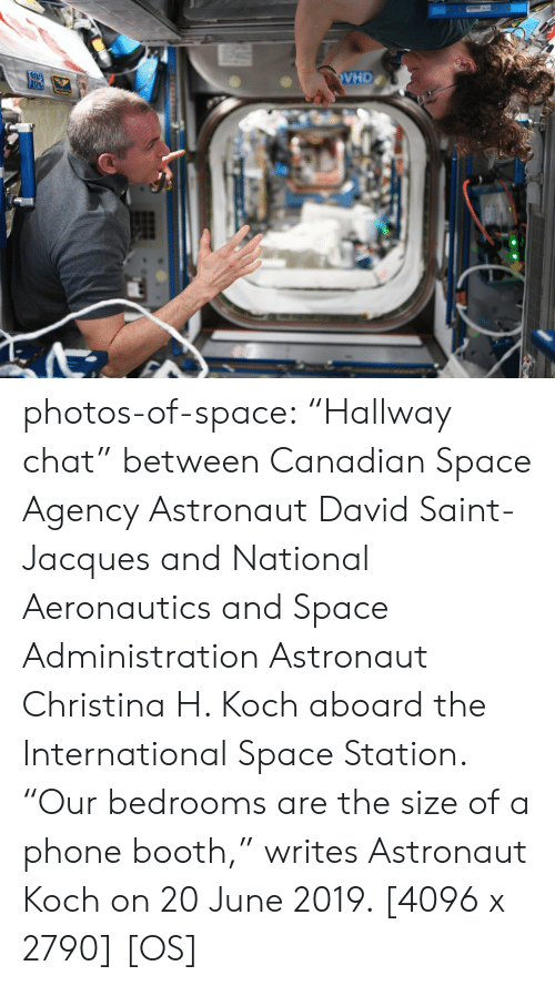 "Phone, Tumblr, and Blog: VHD  09 photos-of-space:  ""Hallway chat"" between Canadian Space Agency Astronaut David Saint-Jacques and National Aeronautics and Space Administration Astronaut Christina H. Koch aboard the International Space Station. ""Our bedrooms are the size of a phone booth,"" writes Astronaut Koch on 20 June 2019. [4096 x 2790] [OS]"