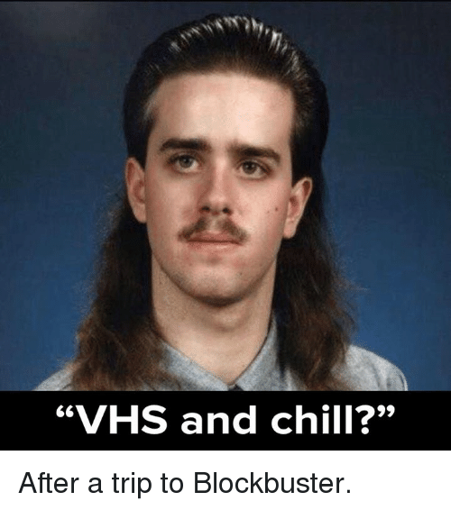 "Vhs And Chill: ""VHS and chill?"" After a trip to Blockbuster."