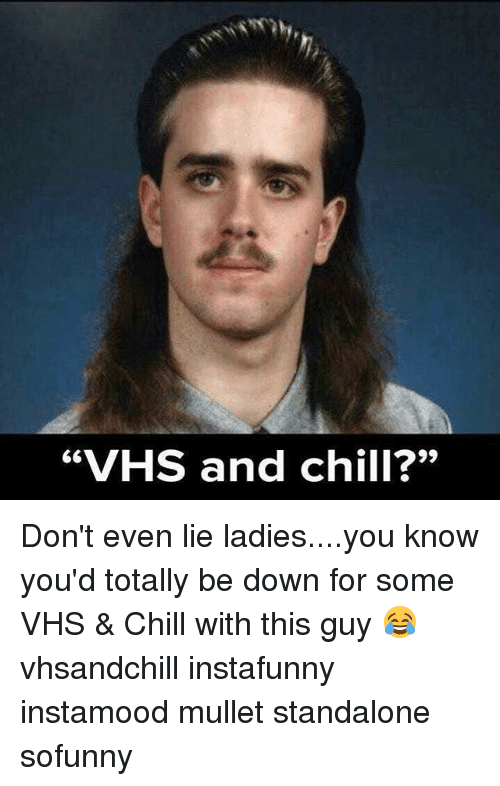 """Vhs And Chill: """"VHS and chill?"""" Don't even lie ladies....you know you'd totally be down for some VHS & Chill with this guy 😂 vhsandchill instafunny instamood mullet standalone sofunny"""
